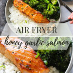 Two photos of air fryer honey garlic salmon with rice and broccoli.