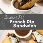 Two pictures of instant pot French dip sandwich with a bowl of au jus.